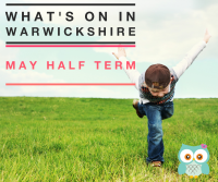 Whats On In Warwickshire May Half Term